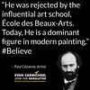 """He was rejected by the influential art school, École des Beaux-Arts. Today, He is a dominant figure in modern painting."" – Paul Cézanne #Believe by Scunizzo"