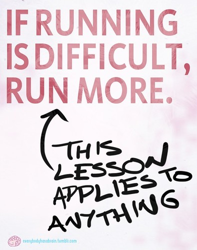 if running is difficult run more