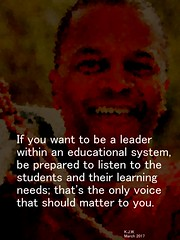 "Educational Postcard: ""If you want to be a leader within an educational system, be prepared to listen to the students and their learning needs; that's the only voice that should matter to you."""