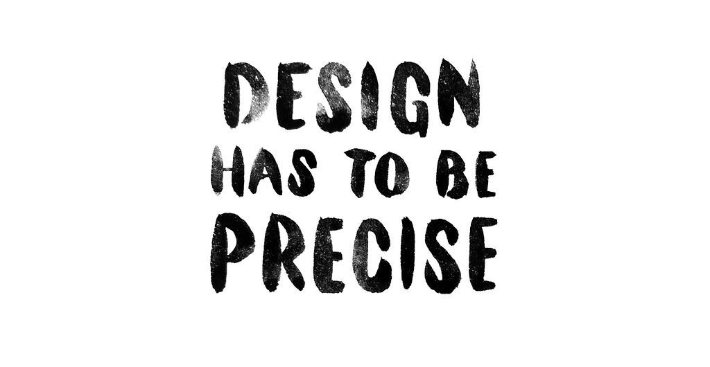 Design has to be Precise