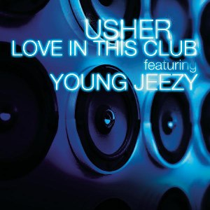 Usher – Love in This Club (feat. Young Jeezy)