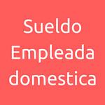 Sueldo de Empleada Domestica
