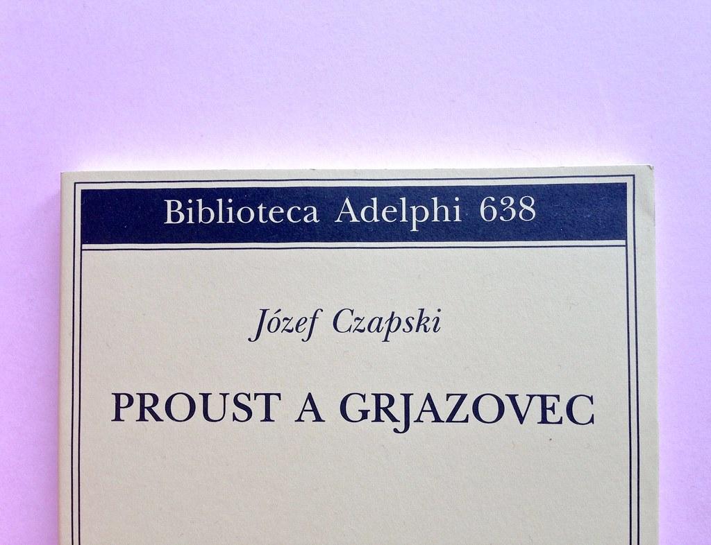Proust a Grjazovec, di Józef Czapski. Adelphi 2015. Resp. grafica non indicata. Copertina (part.), 5