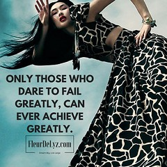 Only those who dare to fail greatly, can ever achieve greatly.