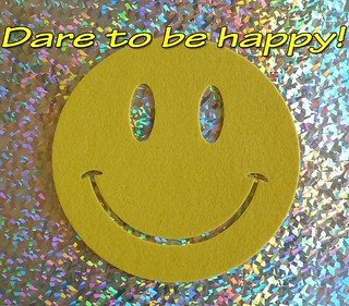 Dare to be happy!