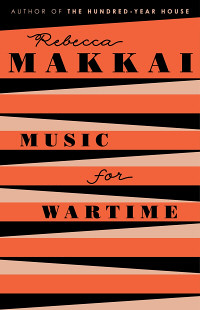 Music for Wartime by Rebecca Makkai