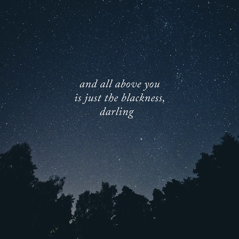 and all above you is just the blackness, darling