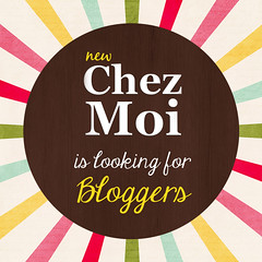 CHEZ MOI is looking for Bloggers!!