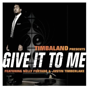 Timbaland – Give It to Me (feat. Nelly Furtado & Justin Timberlake)