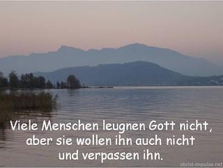 Viele Menschen leugnen Gott nicht, aber sie wollen ihn auch nicht und verpassen ihn.