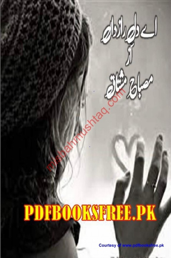 Ay Dil-e-Razdan  is a very well written complex script novel which depicts normal emotions and behaviour of human like love hate greed power and fear, writen by Misbah Mushtaq , Misbah Mushtaq is a very famous and popular specialy among female readers