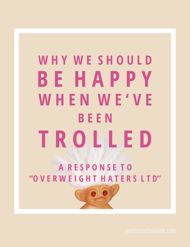 "Why We Should Be Happy When We've Been Trolled | A response to ""Overweight Haters Ltd"""
