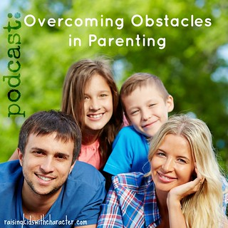Podcast: Overcoming Obstacles in Parenting