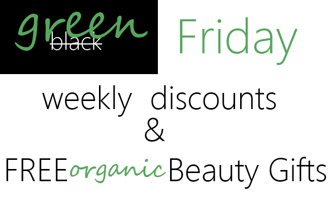 Weekly Discounts and Free Organic Beauty Gifts Green Friday