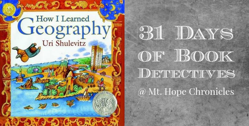 Book Detectives ~ How I Learned Geography @ Mt. Hope Chronicles