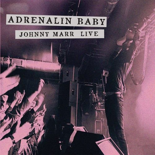Johnny Marr - Adrenalin Baby Johnny Marr Live
