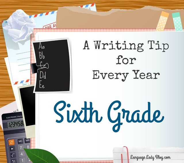 A Writing Tip for Every Year: Sixth Grade