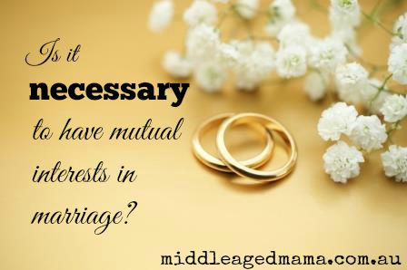 are mutual interests in marriage necessary