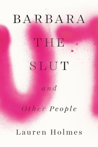 Barbara the Slut and Other People by Lauren Holmes