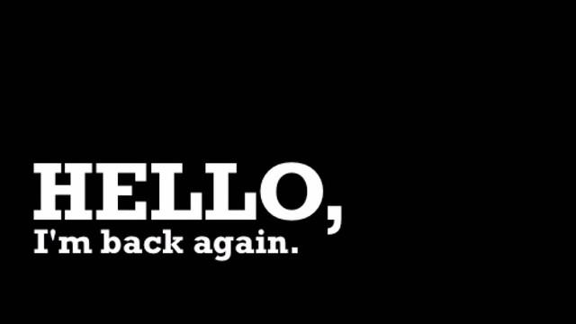 I'M BACK! (again)