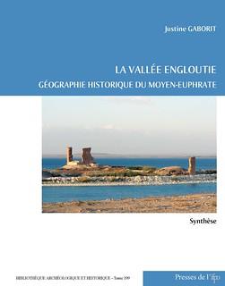 La Vallée engloutie Géographie historique du Moyen-Euphrate (du IVe s. av. J.-C. au VIIe s. apr. J.-C.), volume 1, par Justine Gaborit
