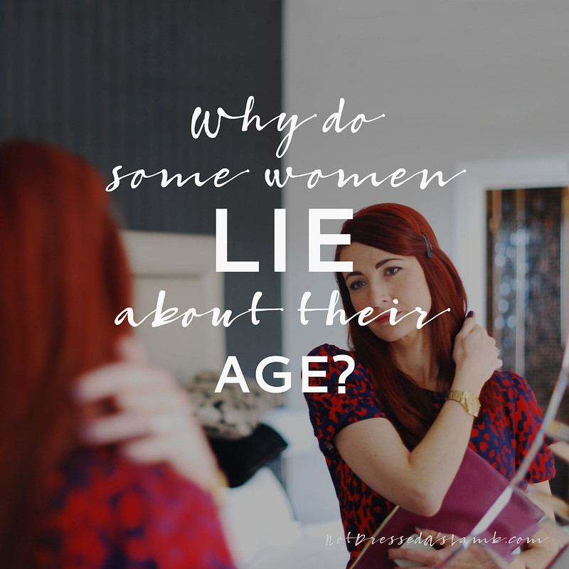 Why do some women lie about their age...? | Not Dressed As Lamb muses