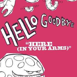 Hellogoodbye – Here (In Your Arms)