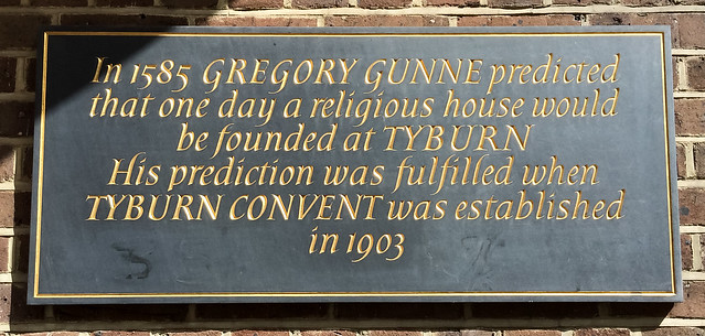 Gregory Gunne and Tyburn Convent black plaque - In 1585 Gregory Gunne predicted that one day a religious house would be founded at TYBURN.  His prediction was fulfilled when TYBURN CONVENT was established in 1903