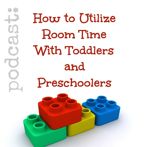 Podcast: How to Utilize Room Time With Toddlers & Preschoolers