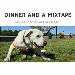 12/7 - Monday A Special Dinner & A Mixtape Fundraiser for Bad Ass Brooklyn Dog Shelter @ Porkslope