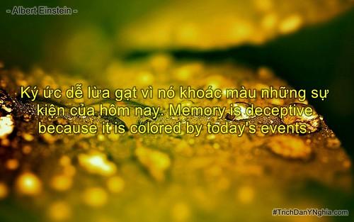 Ký ức dễ lừa gạt vì nó khoác màu những sự kiện của hôm nay. Memory is deceptive