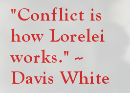 Conflict is how Lorelei works.
