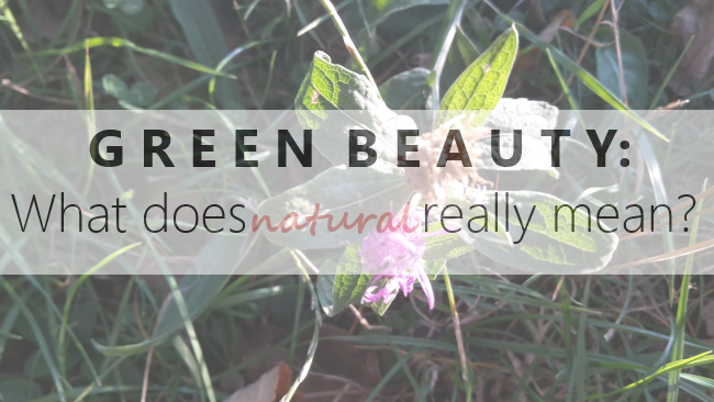 Green Beauty What does Natural Really Mean