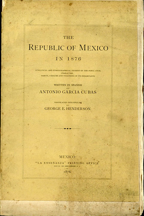 The Republic of Mexico in 1876 by Antonio García Cubas
