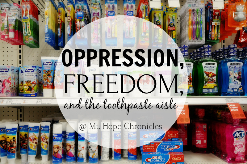 Oppression, Freedom, and the Toothpaste Aisle @ Mt. Hope Chronicle