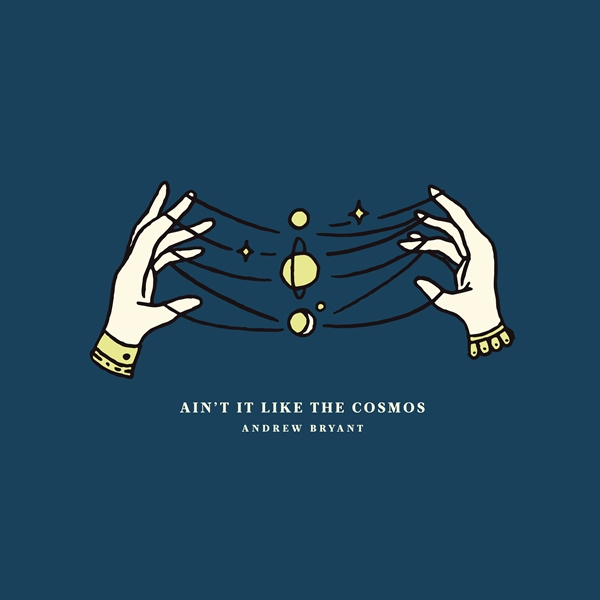 Andrew Bryant - Ain't It Like The Cosmos