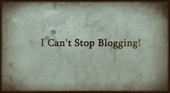 I Can't Stop Blogging