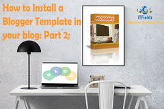 How to Install A Template in your Blogspot blog (Blogger Design: part 2)