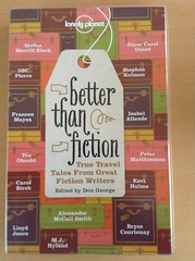 Better Than Fiction: True Travel from Great Fiction Writers - Don George (ed)
