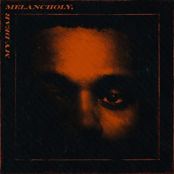 The Weeknd - Dear Melancholy,