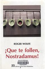 Roger Wolfe, Que te follen Nostradamus