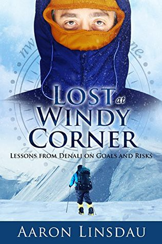Lost at Windy Corner: Lessons From Denali On Goals and Risks by [Linsdau, Aaron]