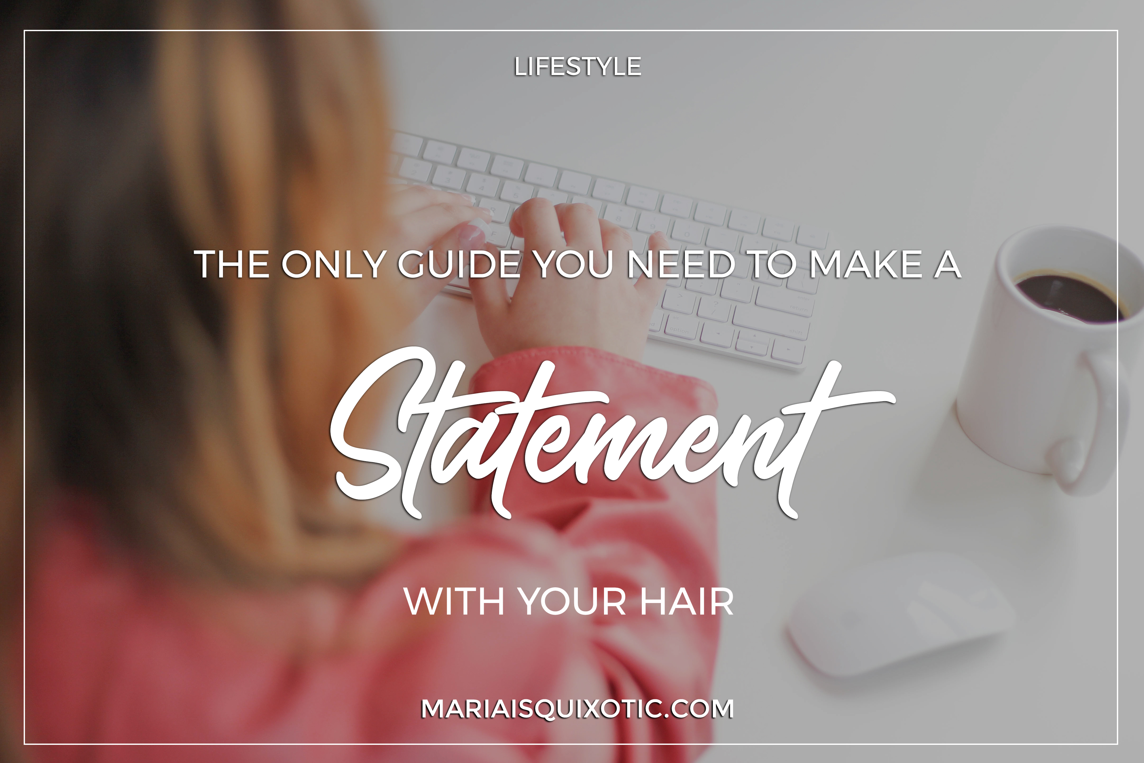 The Only Guide You Need To Make A Statement With Your Hair