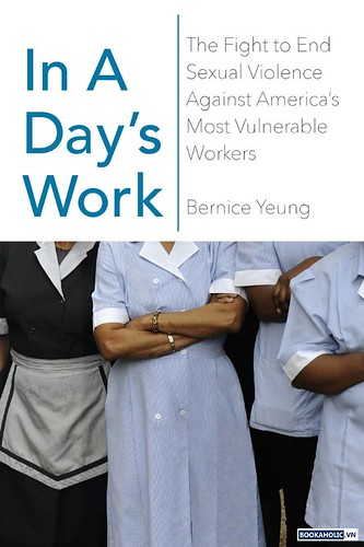 In a Day's Work The Fight to End Sexual Violence Against America's Most Vulnerable Workers by Bernice Yeung