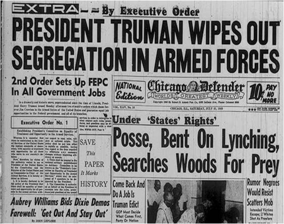 The front page of the Chicago Defender newspaper for July 31, 1948, with the lead story announcing that President Harry S. Truman had issued Executive Order 9981 ending racial segregation in the United States Armed Forces. The placement of the story shows the importance that the African-American community attached to Truman's action.