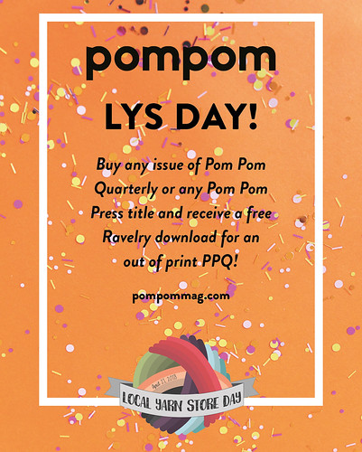 Check out Pom Pom Quarterly's special LYS Day promotion! You will receive a Ravelry Code to download an out-of-print PPQ with the purchase of any Pom Pom Press title!
