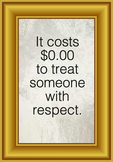 Respect-Quote-Anonymous-It-cost-zero-dollars-to-treat-someone-with-respect-(myway2fortune.info)