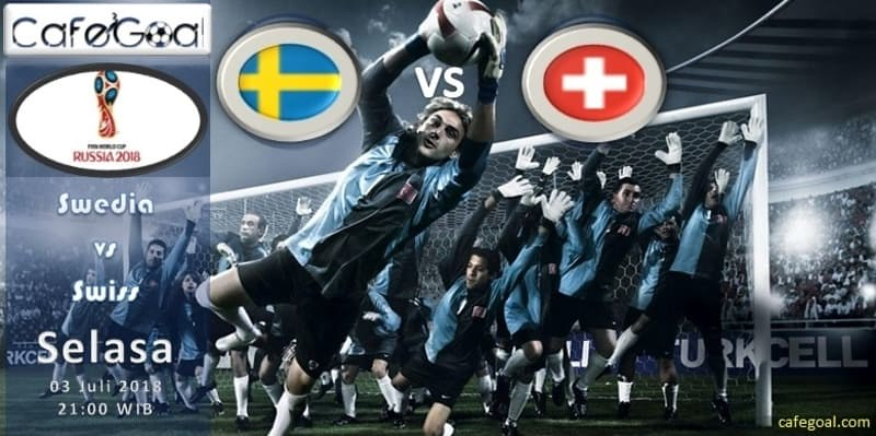 Prediksi Bola Swedia vs Swiss, hari Selasa, 3 Juli 2018 – Piala Dunia