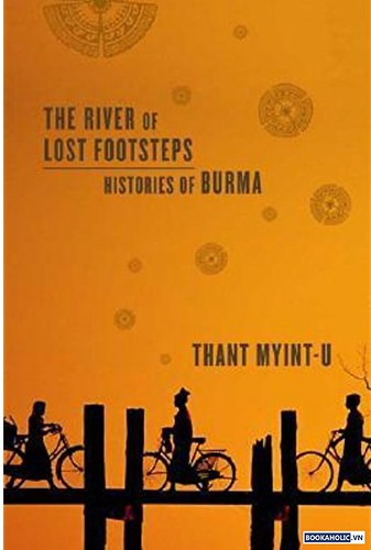 River of Lost Footsteps Histories of Burma