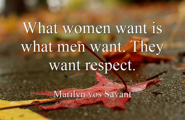 What women want is what men want They want respect Marilyn vos Savant (myway2fortune.info)